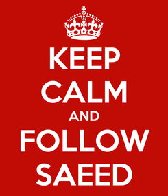 Poster: KEEP CALM AND FOLLOW SAEED