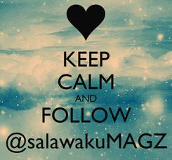 Poster: KEEP CALM AND FOLLOW @salawakuMAGZ