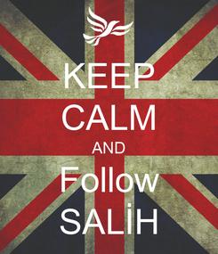 Poster: KEEP CALM AND Follow SALİH