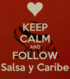 Poster: KEEP CALM AND FOLLOW Salsa y Caribe