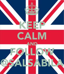 Poster: KEEP CALM AND FOLLOW @SALSABILA