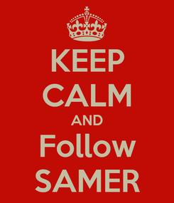 Poster: KEEP CALM AND Follow SAMER
