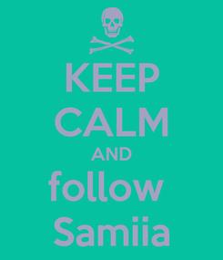 Poster: KEEP CALM AND follow  Samiia