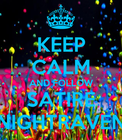 Poster: KEEP CALM AND FOLLOW SATIRE NIGHTRAVEN