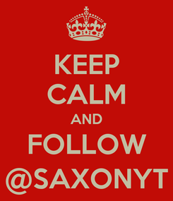 Poster: KEEP CALM AND FOLLOW @SAXONYT