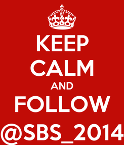 Poster: KEEP CALM AND FOLLOW @SBS_2014