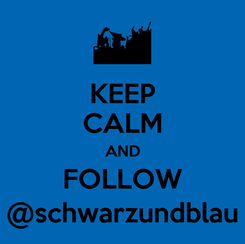 Poster: KEEP CALM AND FOLLOW @schwarzundblau