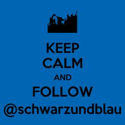 Poster: KEEP CALM AND FOLLOW @schwarzundblau