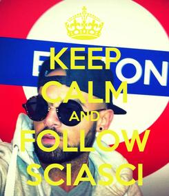 Poster: KEEP CALM AND FOLLOW SCIASCI