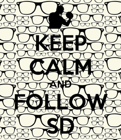 Poster: KEEP CALM AND FOLLOW SD