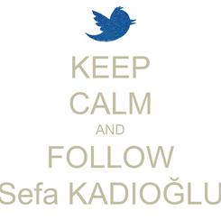 Poster: KEEP CALM AND FOLLOW Sefa KADIOĞLU