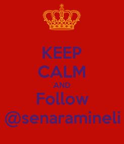 Poster: KEEP CALM AND Follow @senaramineli