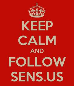 Poster: KEEP CALM AND FOLLOW SENS.US