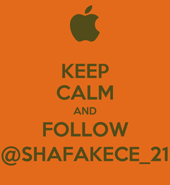 Poster: KEEP CALM AND FOLLOW @SHAFAKECE_21