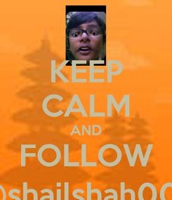 Poster: KEEP CALM AND FOLLOW @shailshah007