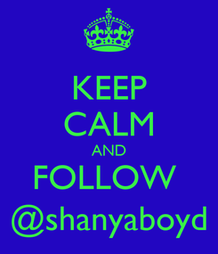 Poster: KEEP CALM AND FOLLOW  @shanyaboyd