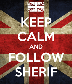 Poster: KEEP CALM AND FOLLOW SHERIF