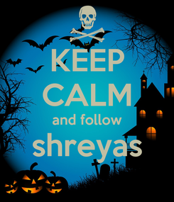 Poster: KEEP CALM and follow shreyas