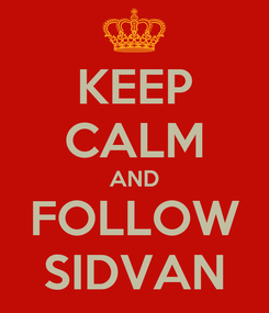 Poster: KEEP CALM AND FOLLOW SIDVAN