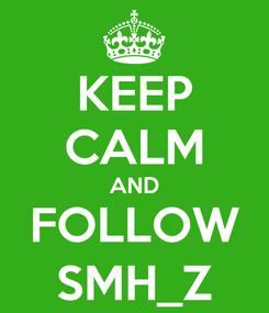 Poster: KEEP CALM AND FOLLOW SMH_Z