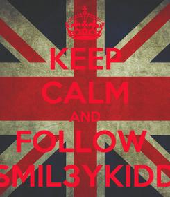 Poster: KEEP CALM AND FOLLOW  SMIL3YKIDD
