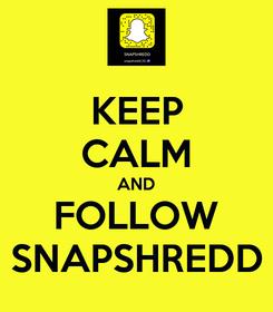 Poster: KEEP CALM AND FOLLOW SNAPSHREDD