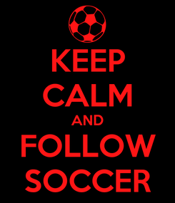 Poster: KEEP CALM AND FOLLOW SOCCER