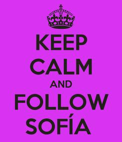Poster: KEEP CALM AND FOLLOW SOFÍA
