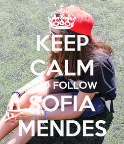 Poster: KEEP CALM AND FOLLOW SOFIA MENDES