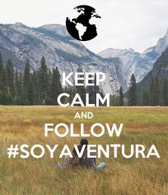 Poster: KEEP CALM AND FOLLOW #SOYAVENTURA