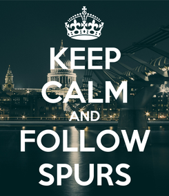 Poster: KEEP CALM AND FOLLOW SPURS
