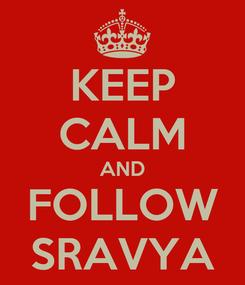 Poster: KEEP CALM AND FOLLOW SRAVYA