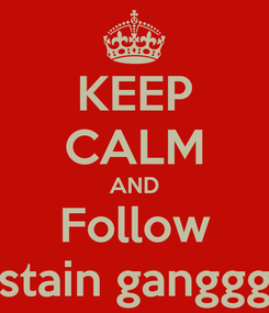 Poster: KEEP CALM AND Follow stain ganggg