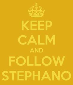 Poster: KEEP CALM AND FOLLOW STEPHANO