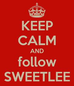 Poster: KEEP CALM AND follow SWEETLEE