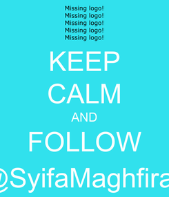 Poster: KEEP CALM AND FOLLOW @SyifaMaghfira_