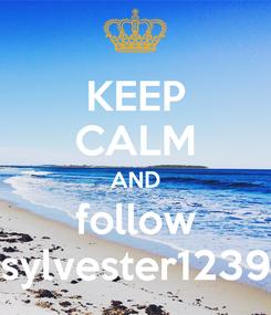 Poster: KEEP CALM AND follow sylvester1239