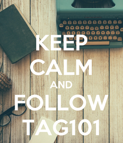 Poster: KEEP CALM AND FOLLOW TAG101