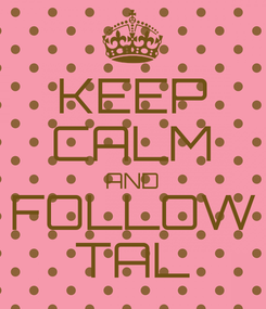 Poster: KEEP CALM AND FOLLOW TAL