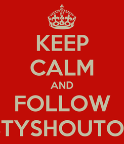 Poster: KEEP CALM AND FOLLOW TASTYSHOUTOUTS