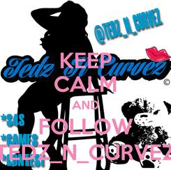 Poster: KEEP CALM AND FOLLOW TEDZ_N_CURVEZ