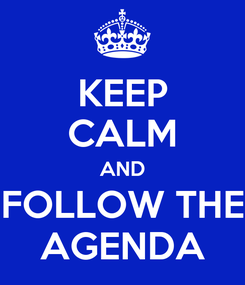 Poster: KEEP CALM AND FOLLOW THE AGENDA