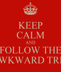 Poster: KEEP CALM AND FOLLOW THE AWKWARD TRIO