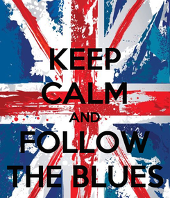 Poster: KEEP CALM AND FOLLOW THE BLUES