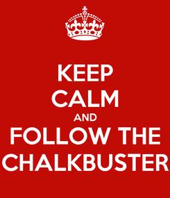 Poster: KEEP CALM AND FOLLOW THE CHALKBUSTER