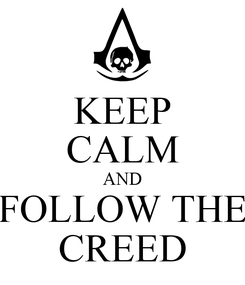 Poster: KEEP CALM AND FOLLOW THE CREED