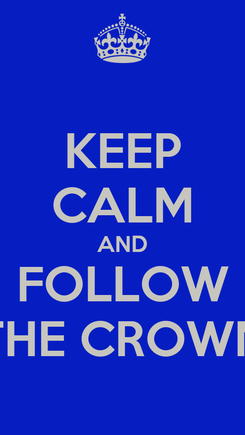 Poster: KEEP CALM AND FOLLOW THE CROWN