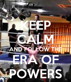 Poster: KEEP CALM AND FOLLOW THE ERA OF POWERS