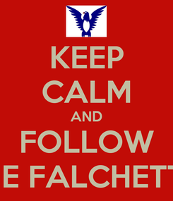 Poster: KEEP CALM AND FOLLOW THE FALCHETTO