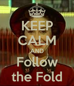 Poster: KEEP CALM AND Follow the Fold